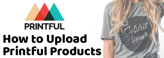 12e7951bb4e81 Dropshipped POD  How to Upload Printful Products