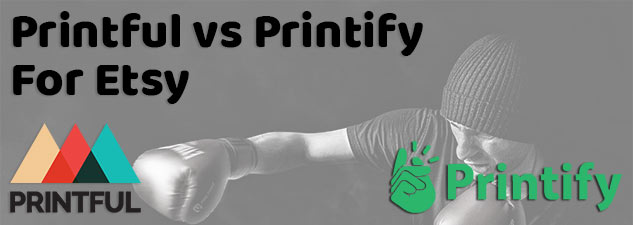 Dropshipped POD: Printful vs Printify For Etsy