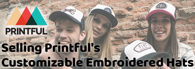 Dropshipped POD: Selling Printful's Customizable Embroidered